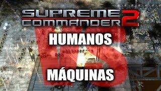 """JUGANDO Supreme Commander 2 - """"Humanos contra Máquinas"""""""