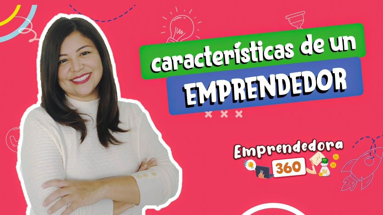 🔴 EMPRENDEDORA 360 - Características de un EMPRENDEDOR  2021