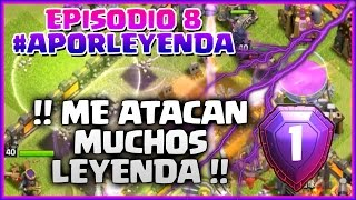 EPISODIO 8 - #APORLEYENDA 🏆🏆🏆- ME ATACAN MUCHOS LEYENDA - Clash of Clans - Español - CoC