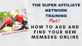 The Super Affiliate Network Training Part 1 - How To Add And Find Your New Members Online