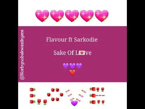 Flavour ft Sarkodie- Sake of love video (lyrics)