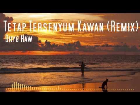 Dhyo Haw - Tetap Tersenyum Kawan (Remix)