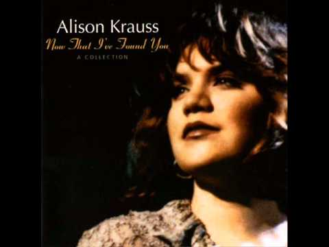 Alison Krauss - Baby Now That I've Found You