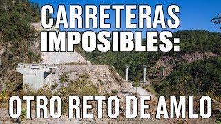 Carreteras Imposibles: Otro reto de AMLO