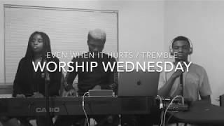 Even When it Hurts/ Tremble (Worship Wednesday) Feat. Osi & Wati