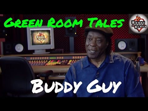 Buddy Guy   Green Room Tales   House of Blues