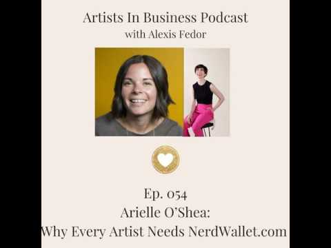 Ep. 054- Arielle O'Shea: Why Every Artist Needs NerdWallet.com