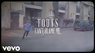 Touts - Can't Blame Me