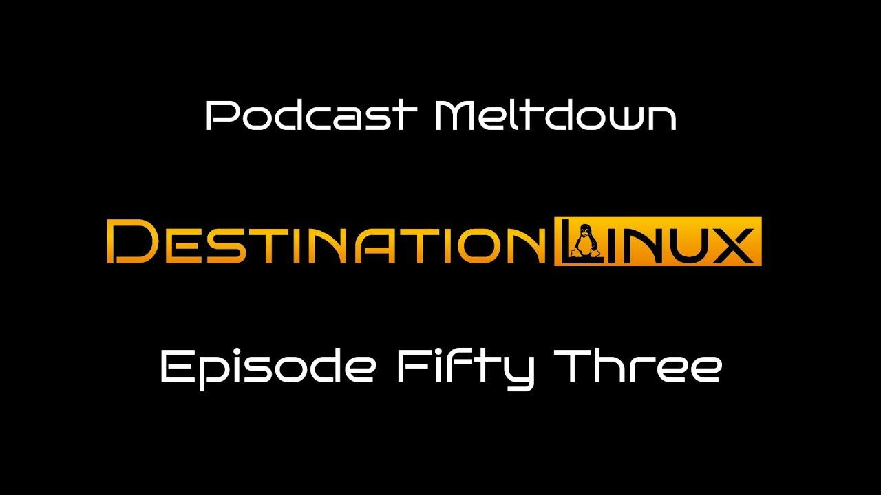Destination Linux EP53 – Podcast Meltdown – Destination Linux