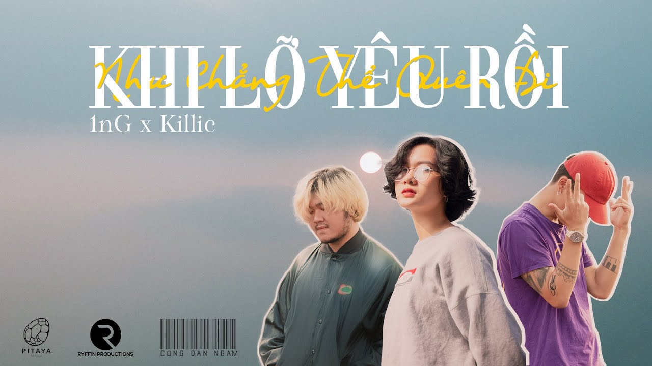 1nG x Killic – Như Chẳng Thể Quên Đi Khi Lỡ Yêu Rồi (Prod. by 1nG) (Official MV)