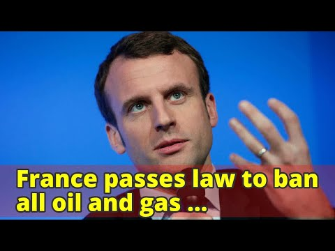France passes law to ban all oil and gas production by 2040