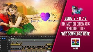 EDIUS 7 8 9 WEDDING CINEMATIC TITLE INK MOTION || LATEST PROJECT FREE DOWNLOAD