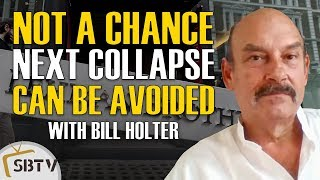 Bill Holter - Not A Chance Next Financial Crisis Can Be Avoided