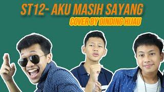 Download lagu ST12 - AKU MASIH SAYANG (COVER BY DINDING HIJAU)