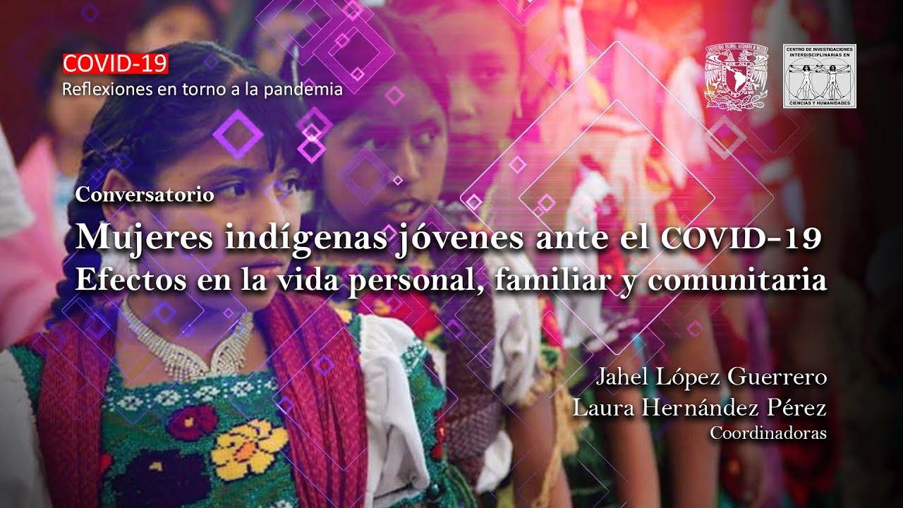 Mujeres indígenas jóvenes ante el COVID-19. Efectos en la vida personal, familiar y comunitaria (Conversatorio) [401]