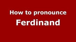 How to Pronounce Ferdinand PronounceNames com