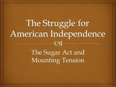 The Struggle for American Independence - The Sugar Act and Mounting Tension