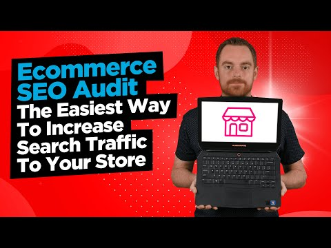 Ecommerce SEO Audit: 3x Ways To Increase Search Traffic To Your Store thumbnail
