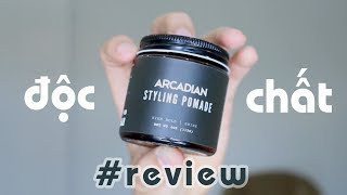 Arcadian Styling Pomade, một con pomade...hỏng giống ai!?