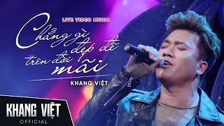 Chẳng Gì Đẹp Đẽ Trên Đời Mãi - Live | Khang Việt
