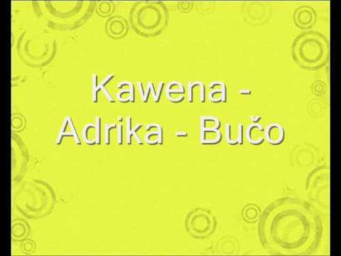 Kawena - Adrika -Bučo