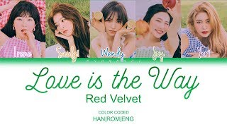 Red velvet (레드벨벳) - love is the way (color coded lyrics) [han/rom/eng]