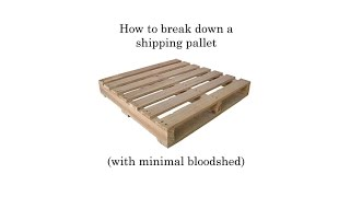 How to break down a shipping pallet with minimal bloodshed.