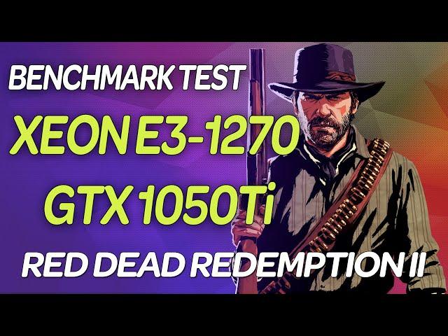 🔥 Xeon E3 1270 (i7 2600) GTX 1050TI | 📢 Red Dead Redemption 2 RDR2 | Тест на слабом ПК