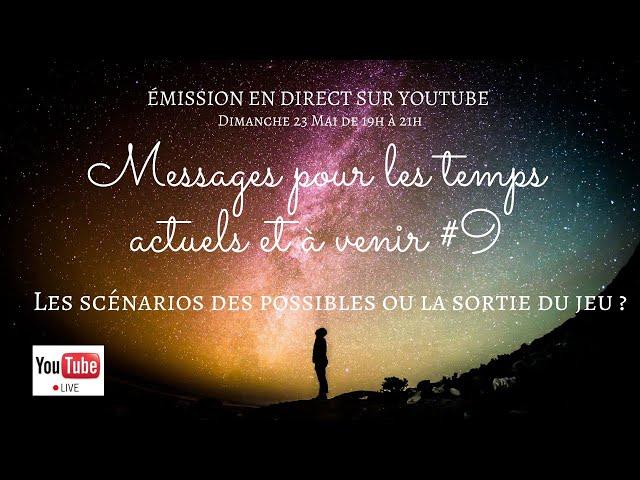 #9 Messages pour les temps actuels et à venir   Les scénarios des possibles ou la sortie du Jeu ?