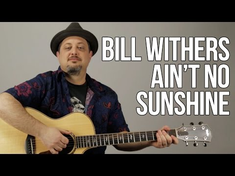 How To Play Bill Withers  Aint No Sunshine