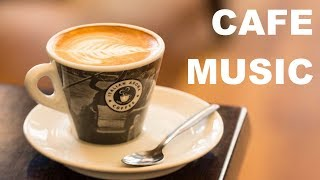 Cafe Music and Cafe Music Playlist: 4 HOURS of Cafe Music 2018 and Cafe Music 2019
