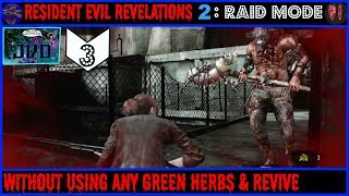 Resident Evil Revelations 2 : Raid Mode: Without Using Any Green He...