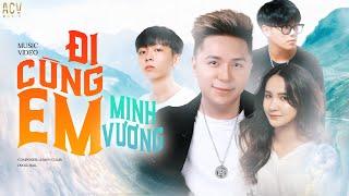 MV Đi Cùng Em - Minh Vương Ft Lemon Climb