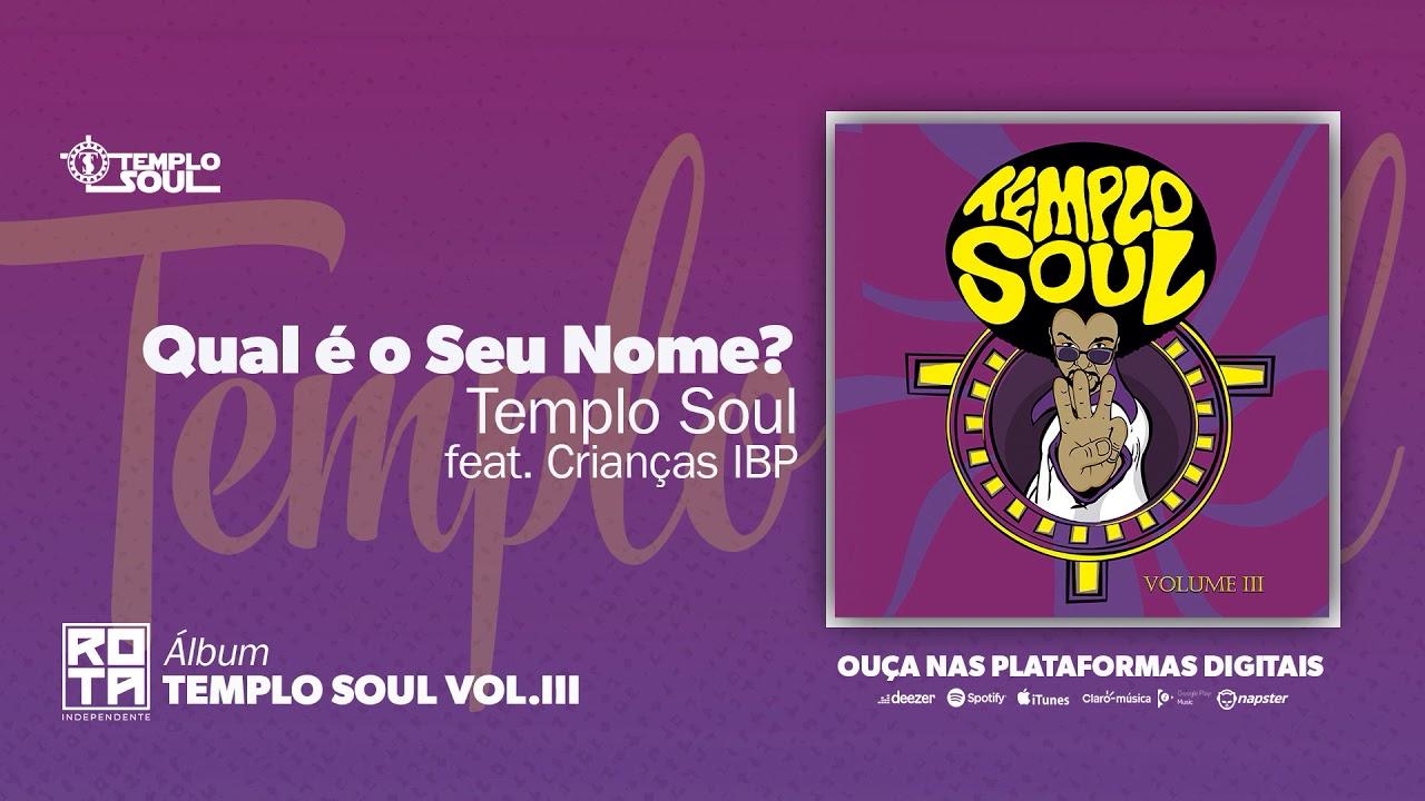 Templo Soul feat Crianças IBP | Qual é o Seu Nome (Volume III)