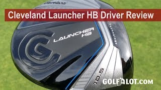 Cleveland Launcher HB Driver Review By Golfalot