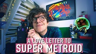 A LOVE LETTER TO SUPER METROID