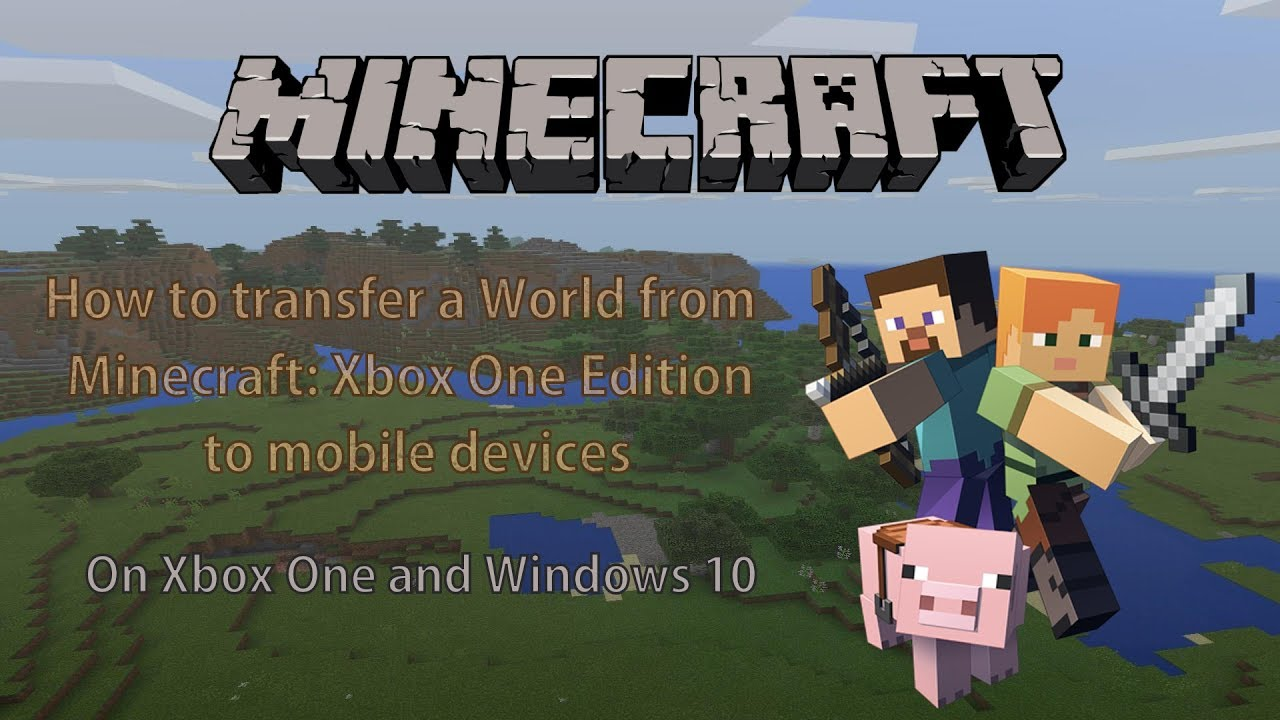 how to transfer a minecraft world from xbox one or windows 10 to mobile platforms