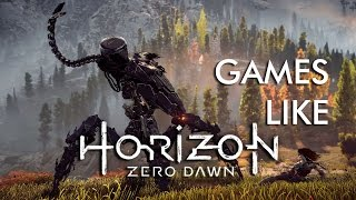 Top games like Horizon Zero Dawn