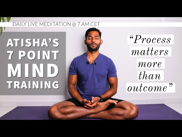 #21. Process matters more than the outcome | Atisha's 7 Point Mind Training