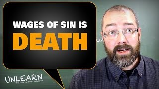 The wages of sin is death, not eternal torment   UNLEARN