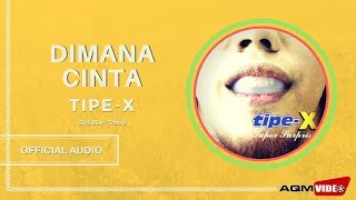 [5.38 MB] Tipe X - Dimana Cinta | Official Audio