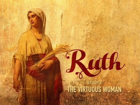 Character Studies 'Ruth' Study 2 'THE VIRTUOUS WOMAN'