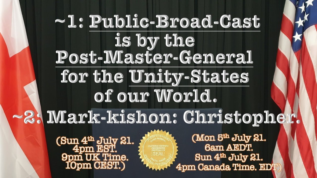 Download : Public-Broad-Cast is by the Post-Master-General for the Unity-States of our World. 4th July 2021.