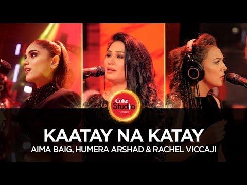 Aima Baig, Humera Arshad & Rachel Viccaji, Kaatay Na Katay, Coke Studio Season 10, Episode 6