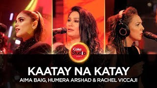Download Aima Baig, Humera Arshad & Rachel Viccaji, Kaatay Na Katay, Coke Studio Season 10, Episode 6 MP3 song and Music Video