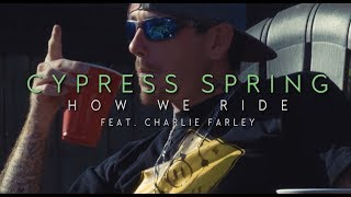 Cypress Spring - How We Ride (feat. Charlie Farley) [ Trailer]