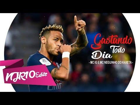 Neymar Jr - Gastando Todo Dia MC IG e MC Neguinho do Kaxeta
