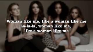 Little Mix - Woman Like Me (ft. Nicki Minaj) (Lyrics)
