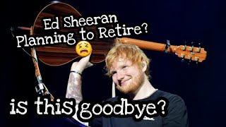 Goodbye Ed Sheeran? | Reasons why he is taking a break.