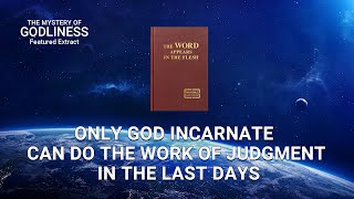 The Mystery of Godliness (4) - Only God Incarnate Can Do the Work of Judgment in the Last Days